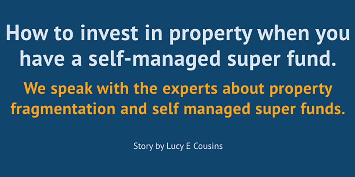 How to invest in property when you have a self-managed super fund